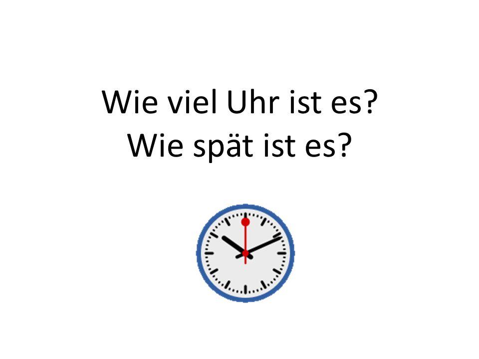 Wie viel Uhr ist es Wie spät ist es