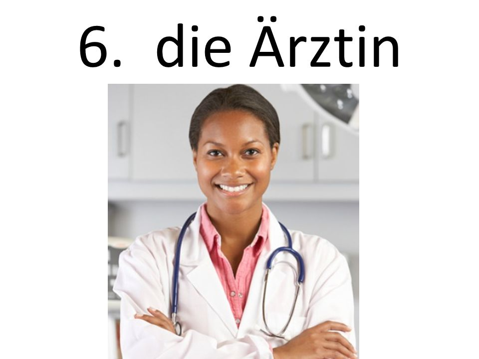 6. die Ärztin The doctor (female)