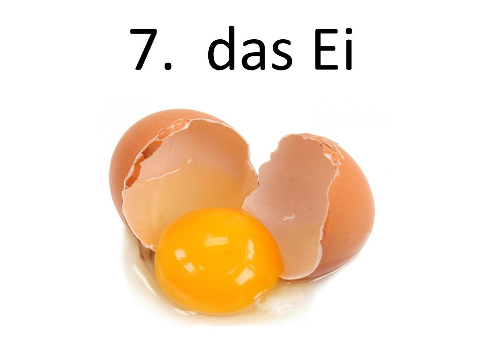 7. das Ei The egg