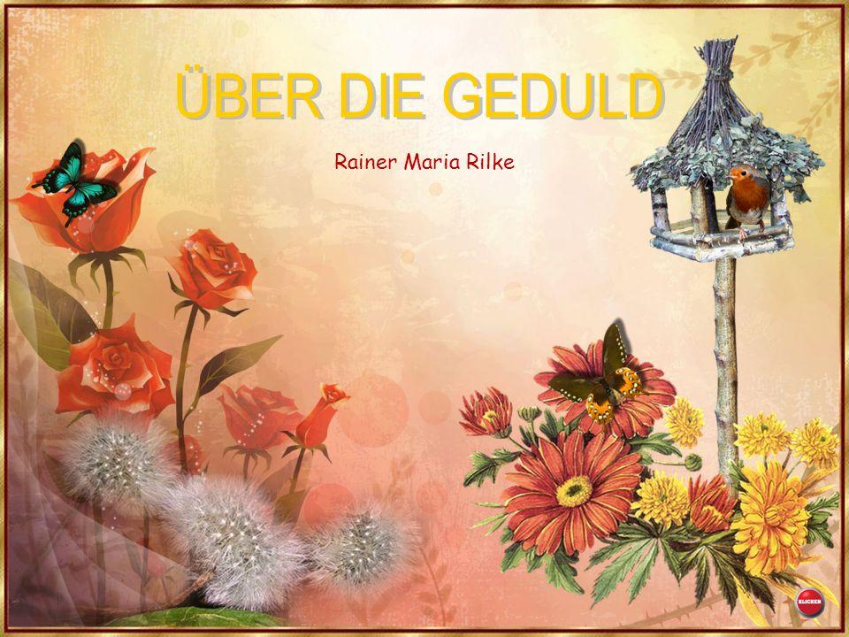ÜBER DIE GEDULD Rainer Maria Rilke