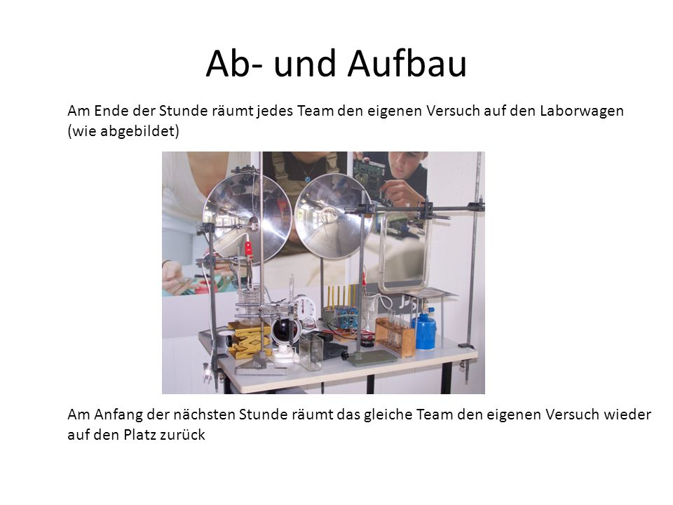 Ab- und Aufbau Am Ende der Stunde räumt jedes Team den eigenen Versuch auf den Laborwagen (wie abgebildet)