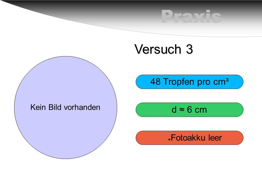 Praxis Versuch 3 48 Tropfen pro cm³ d ≈ 6 cm Fotoakku leer