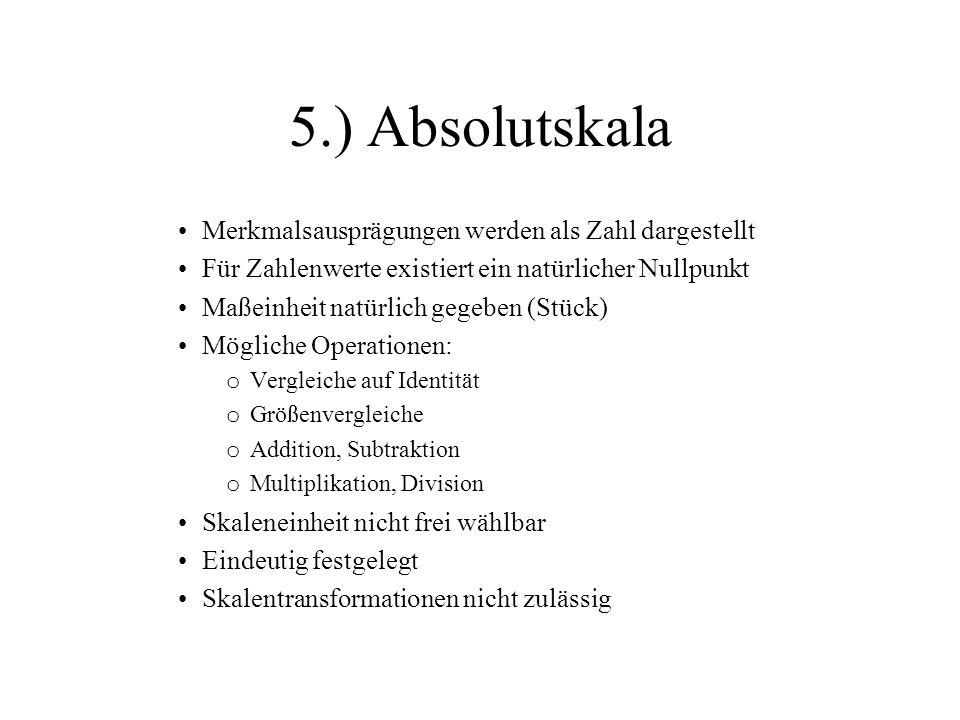 5.) Absolutskala Merkmalsausprägungen werden als Zahl dargestellt