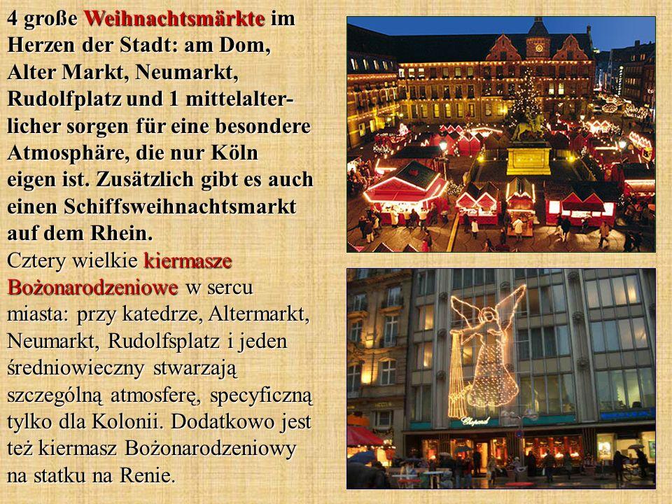 4 große Weihnachtsmärkte im Herzen der Stadt: am Dom, Alter Markt, Neumarkt, Rudolfplatz und 1 mittelalter-licher sorgen für eine besondere Atmosphäre, die nur Köln eigen ist.