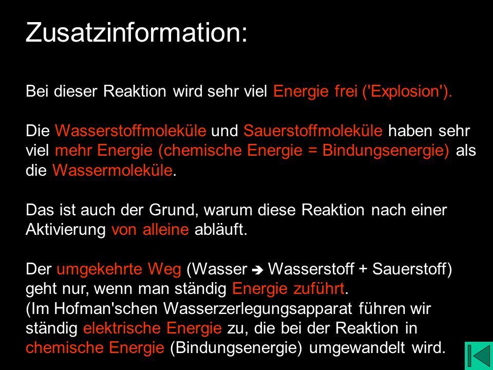 Zusatzinformation: Bei dieser Reaktion wird sehr viel Energie frei ( Explosion ).