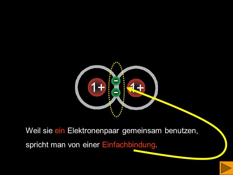Weil sie ein Elektronenpaar gemeinsam benutzen,