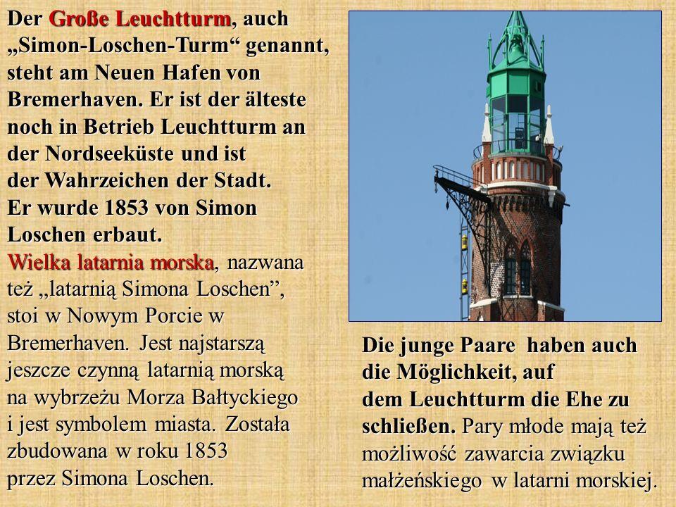 """Der Große Leuchtturm, auch """"Simon-Loschen-Turm genannt, steht am Neuen Hafen von Bremerhaven. Er ist der älteste noch in Betrieb Leuchtturm an der Nordseeküste und ist der Wahrzeichen der Stadt. Er wurde 1853 von Simon Loschen erbaut. Wielka latarnia morska, nazwana też """"latarnią Simona Loschen , stoi w Nowym Porcie w Bremerhaven. Jest najstarszą jeszcze czynną latarnią morską na wybrzeżu Morza Bałtyckiego i jest symbolem miasta. Została zbudowana w roku 1853 przez Simona Loschen."""