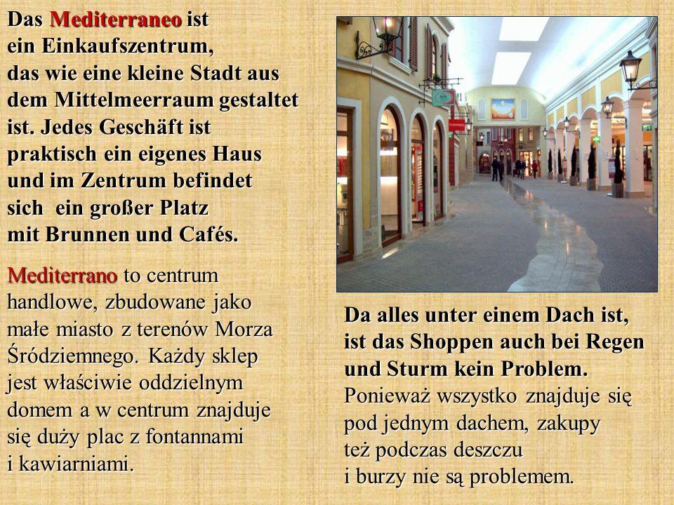 Das Mediterraneo ist ein Einkaufszentrum, das wie eine kleine Stadt aus dem Mittelmeerraum gestaltet ist. Jedes Geschäft ist praktisch ein eigenes Haus und im Zentrum befindet sich ein großer Platz mit Brunnen und Cafés.