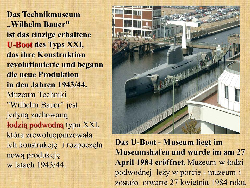 """Das Technikmuseum """"Wilhelm Bauer ist das einzige erhaltene U-Boot des Typs XXI, das ihre Konstruktion revolutionierte und begann die neue Produktion in den Jahren 1943/44. Muzeum Techniki Wilhelm Bauer jest jedyną zachowaną łodzią podwodną typu XXI, która zrewolucjonizowała ich konstrukcję i rozpoczęła nową produkcję w latach 1943/44."""