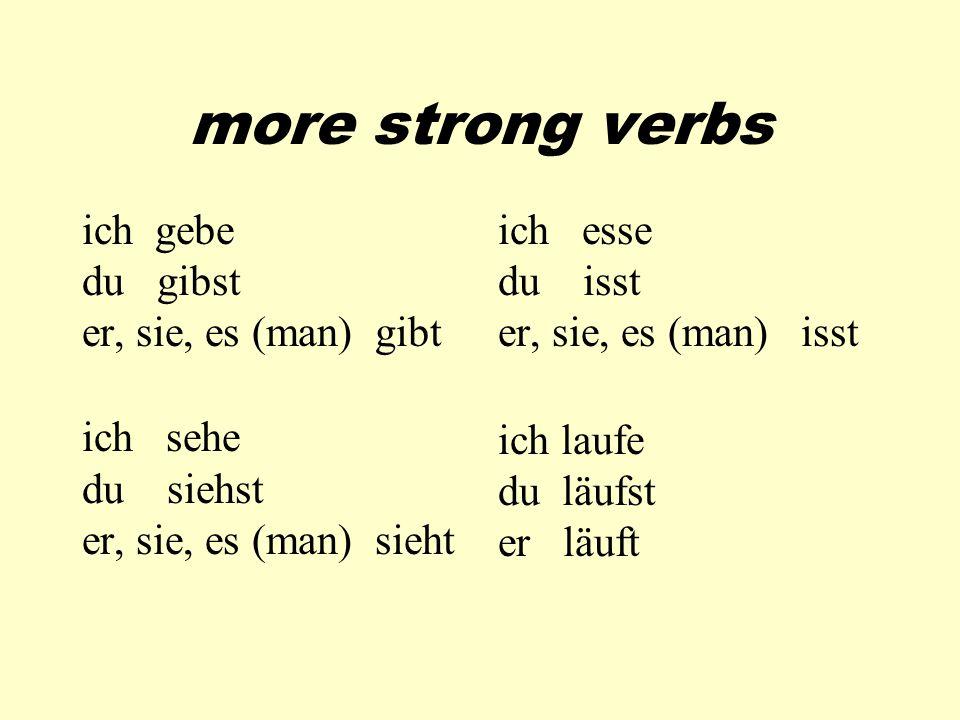 more strong verbs ich gebe du gibst er, sie, es (man) gibt ich sehe