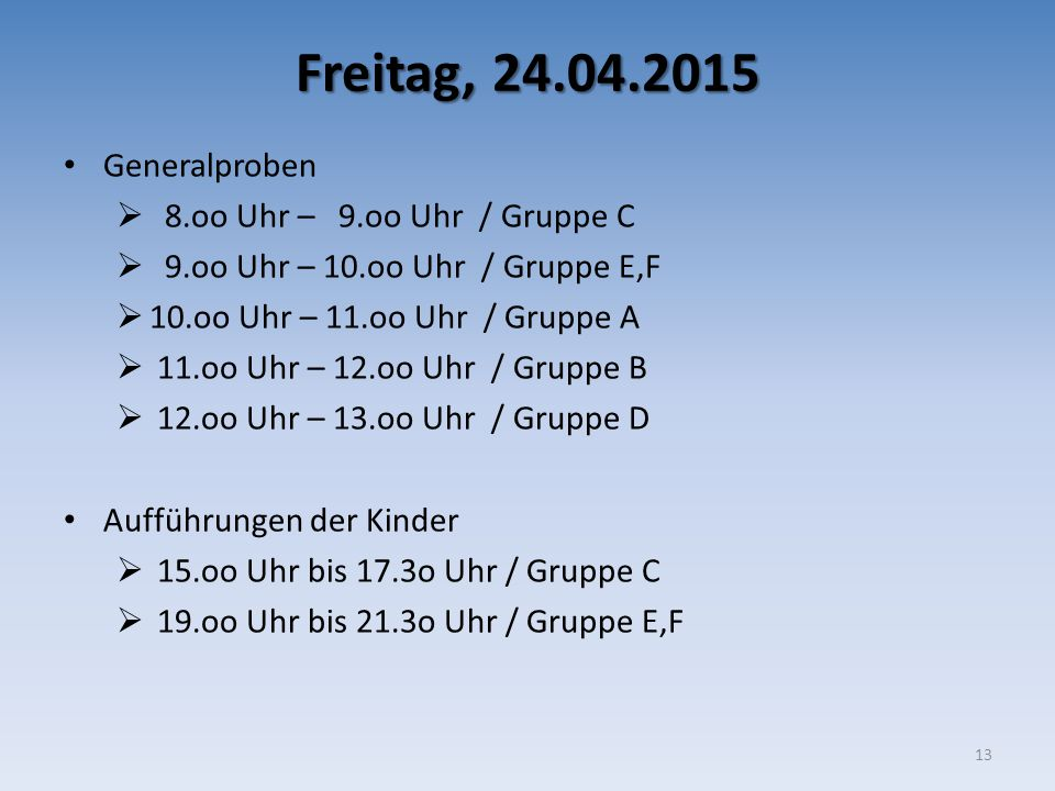 Freitag, 24.04.2015 Generalproben 8.oo Uhr – 9.oo Uhr / Gruppe C