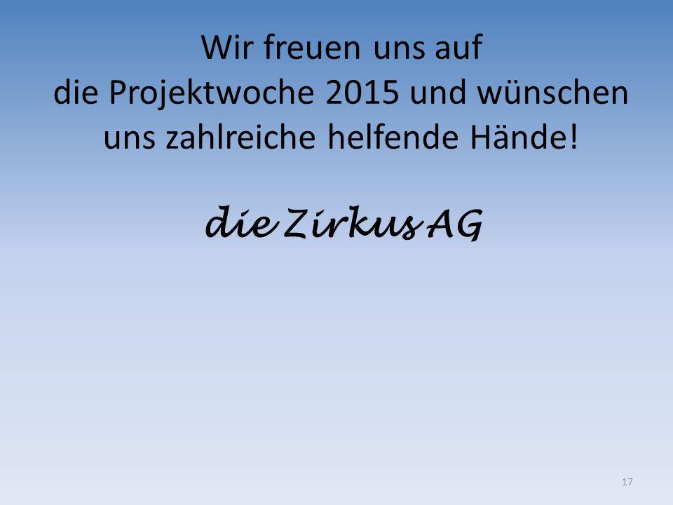Wir freuen uns auf die Projektwoche 2015 und wünschen uns zahlreiche helfende Hände! die Zirkus AG