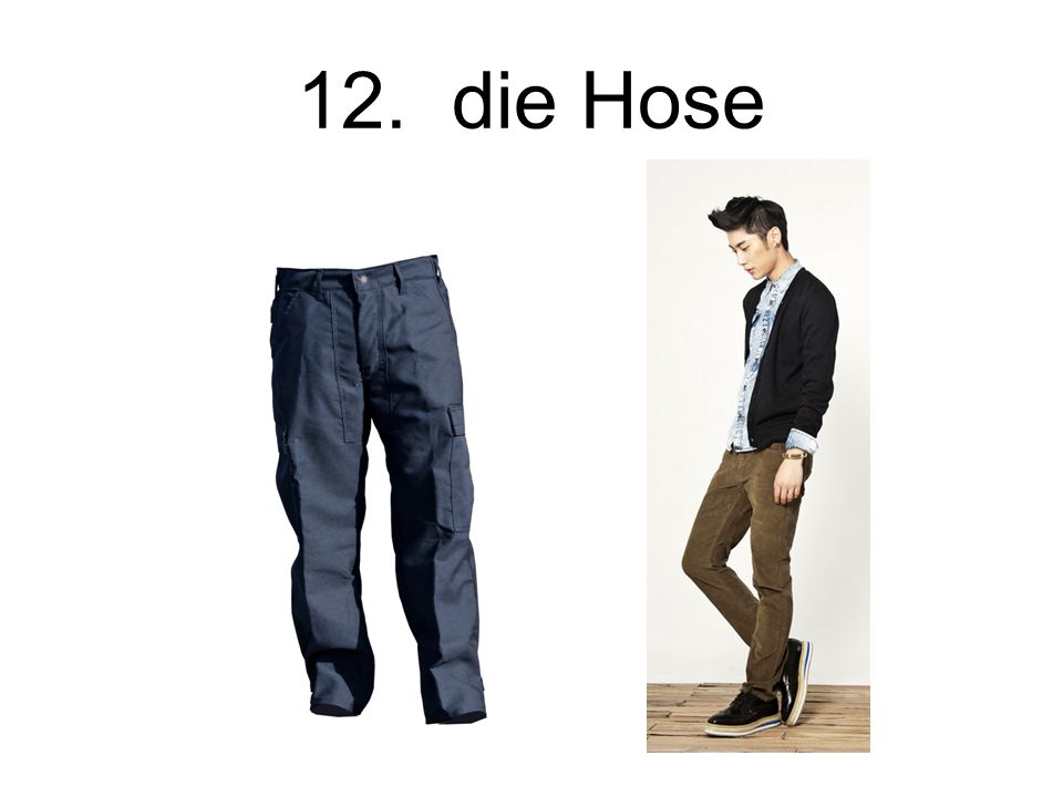 12. die Hose The pants