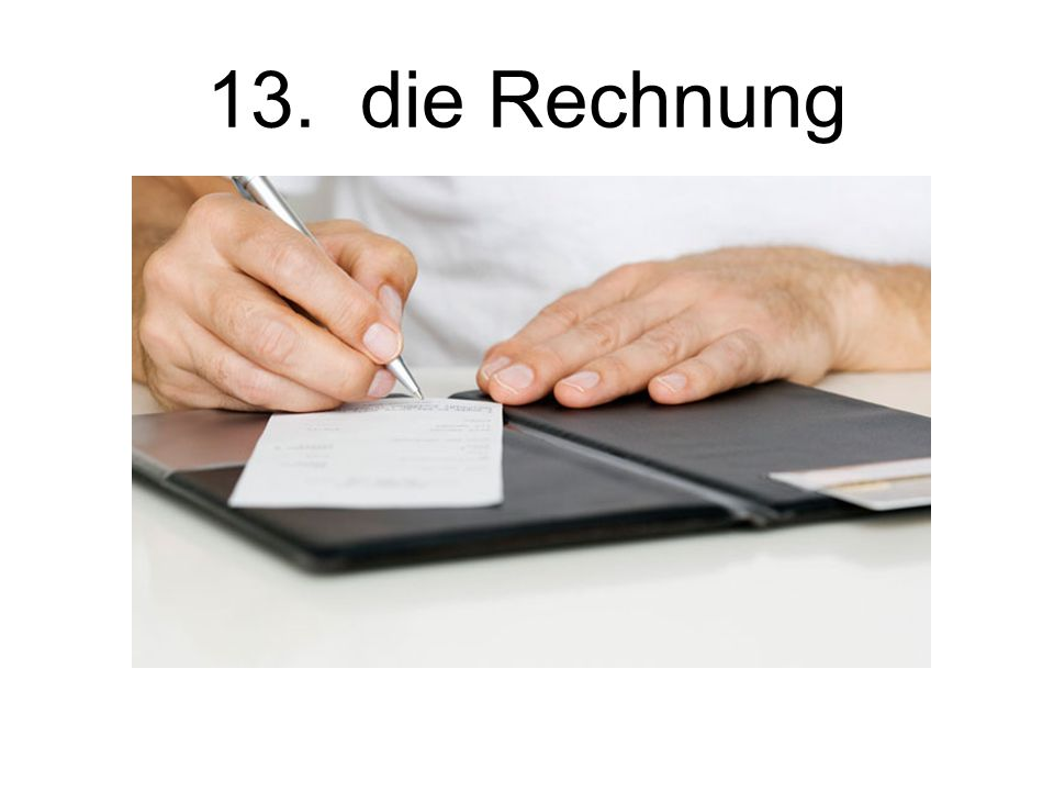 13. die Rechnung The bill