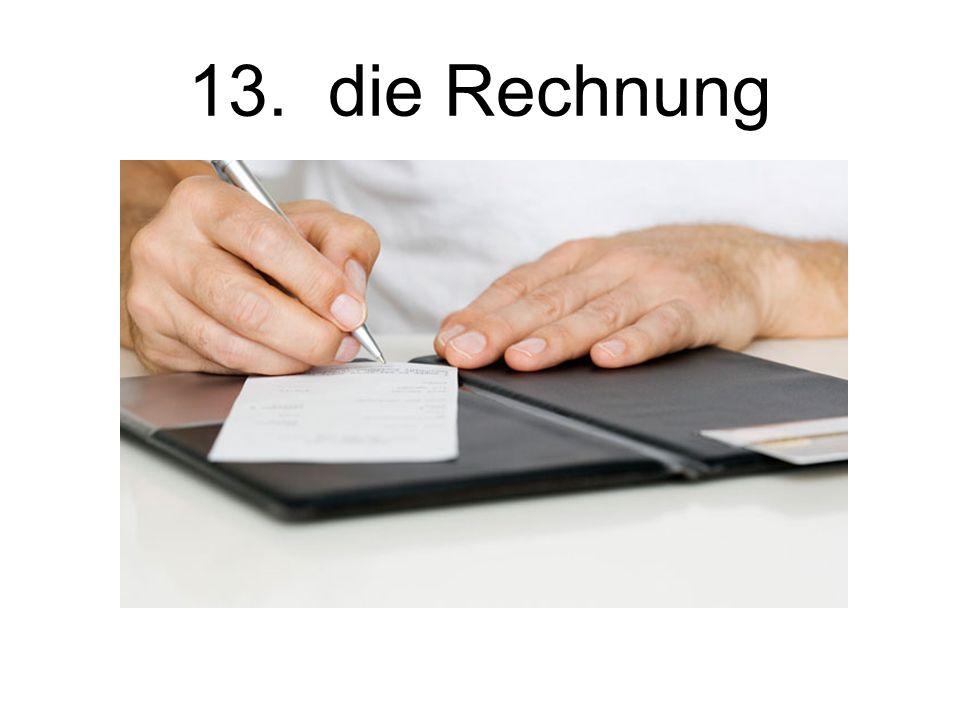 13. die Rechnung The bill