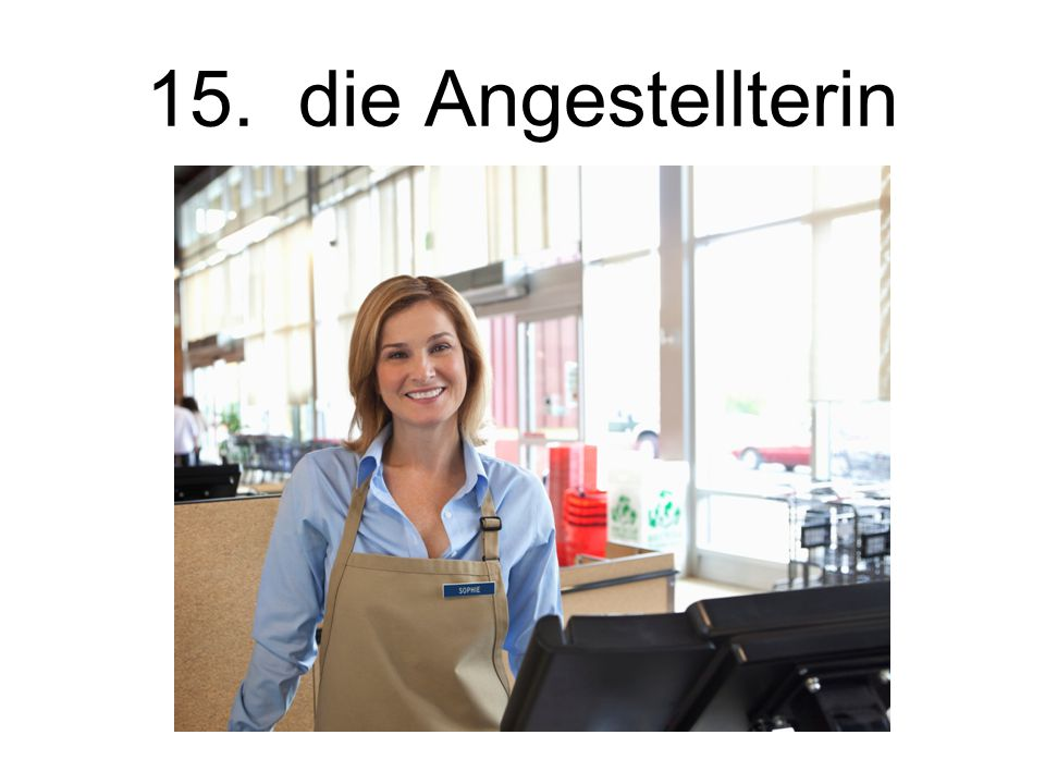 15. die Angestellterin The employee (female)