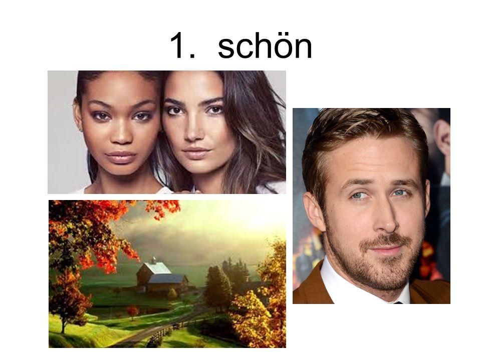 1. schön Beautiful/pretty