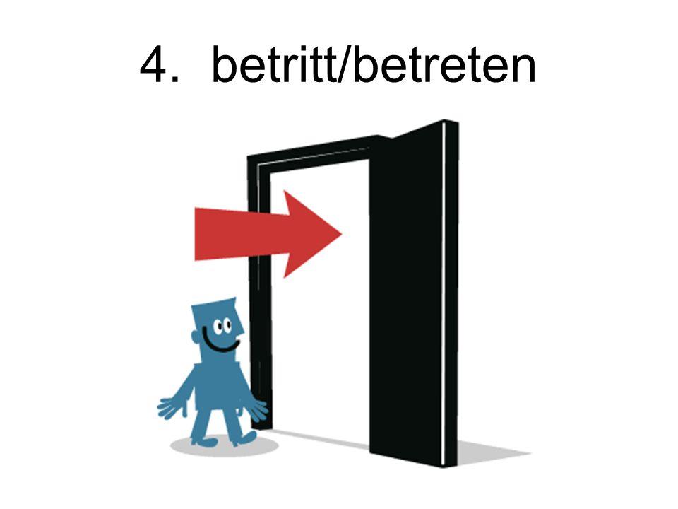 4. betritt/betreten To enter