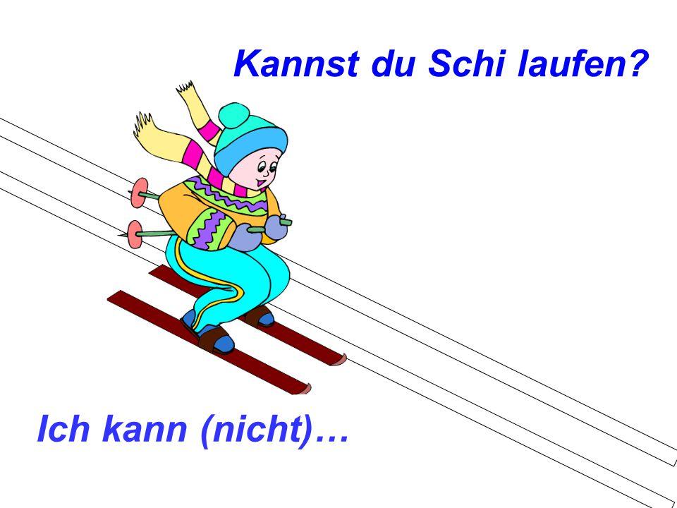 Kannst du Schi laufen Ich kann (nicht)…
