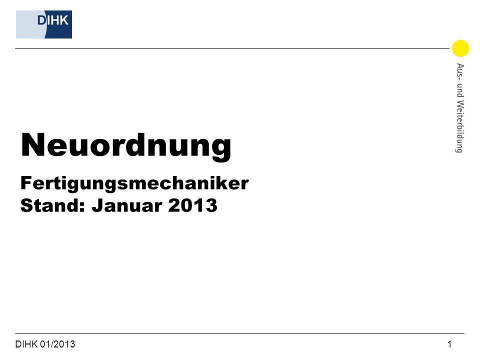 Neuordnung Fertigungsmechaniker Stand: Januar 2013 DIHK 01/2013 1