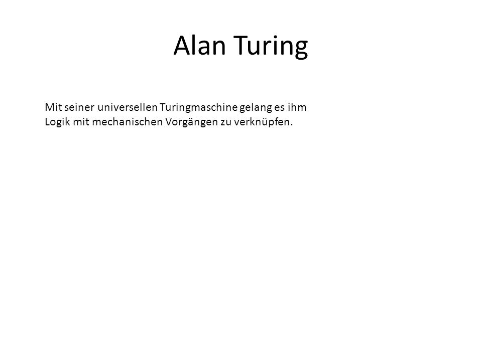 Alan Turing Mit seiner universellen Turingmaschine gelang es ihm