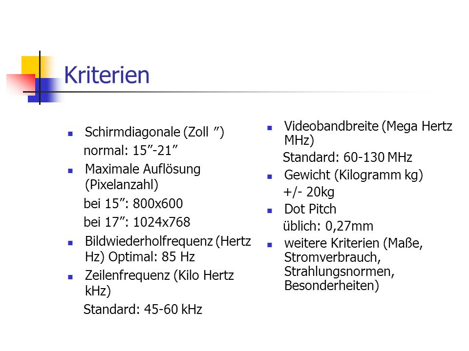 Kriterien Videobandbreite (Mega Hertz MHz) Standard: 60-130 MHz