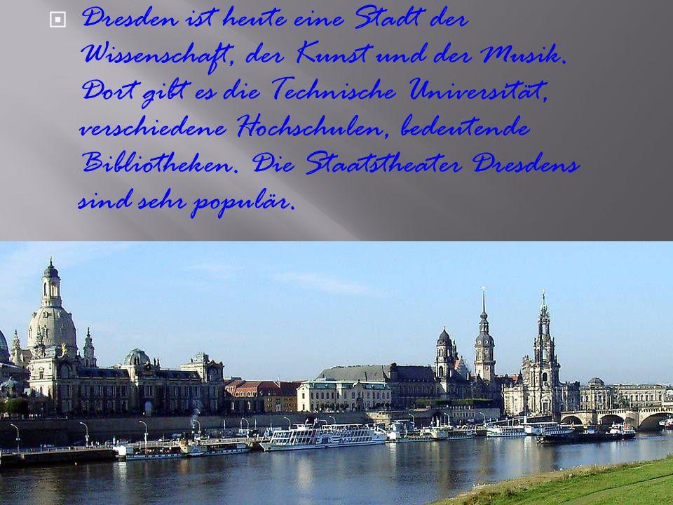 Dresden ist heute eine Stadt der Wissenschaft, der Kunst und der Musik