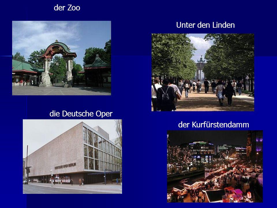der Zoo Unter den Linden die Deutsche Oper der Kurfürstendamm