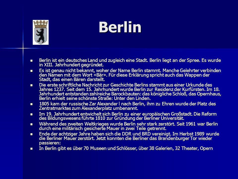 Berlin Berlin ist ein deutsches Land und zugleich eine Stadt. Berlin liegt an der Spree. Es wurde in XIII. Jahrhundert gegründet.