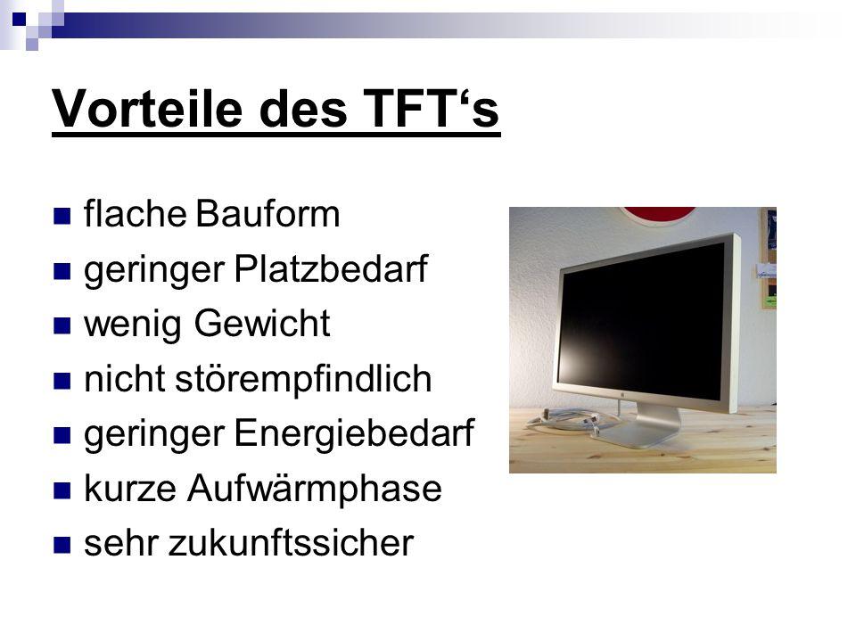 Vorteile des TFT's flache Bauform geringer Platzbedarf wenig Gewicht