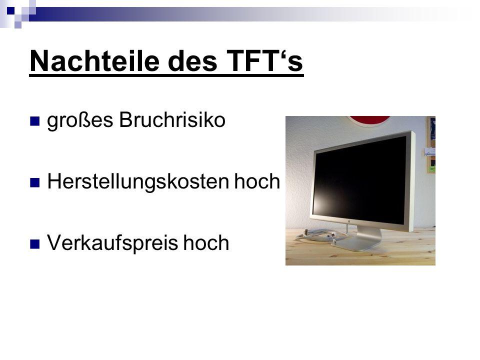 Nachteile des TFT's großes Bruchrisiko Herstellungskosten hoch
