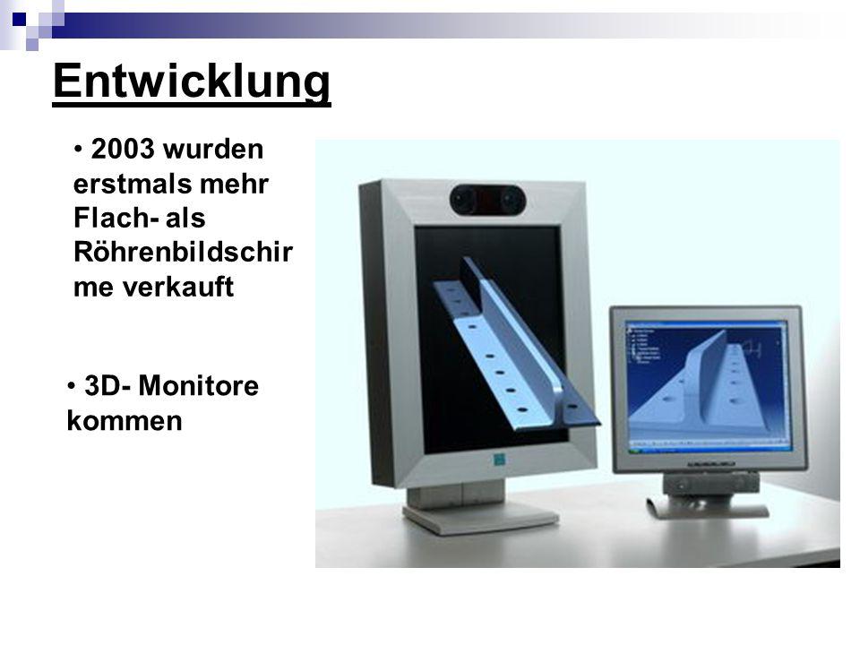 Entwicklung 2003 wurden erstmals mehr Flach- als Röhrenbildschirme verkauft 3D- Monitore kommen