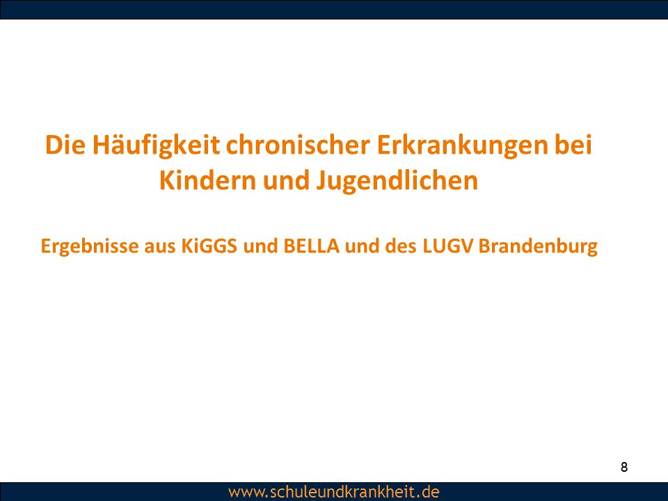 Die Häufigkeit chronischer Erkrankungen bei Kindern und Jugendlichen Ergebnisse aus KiGGS und BELLA und des LUGV Brandenburg