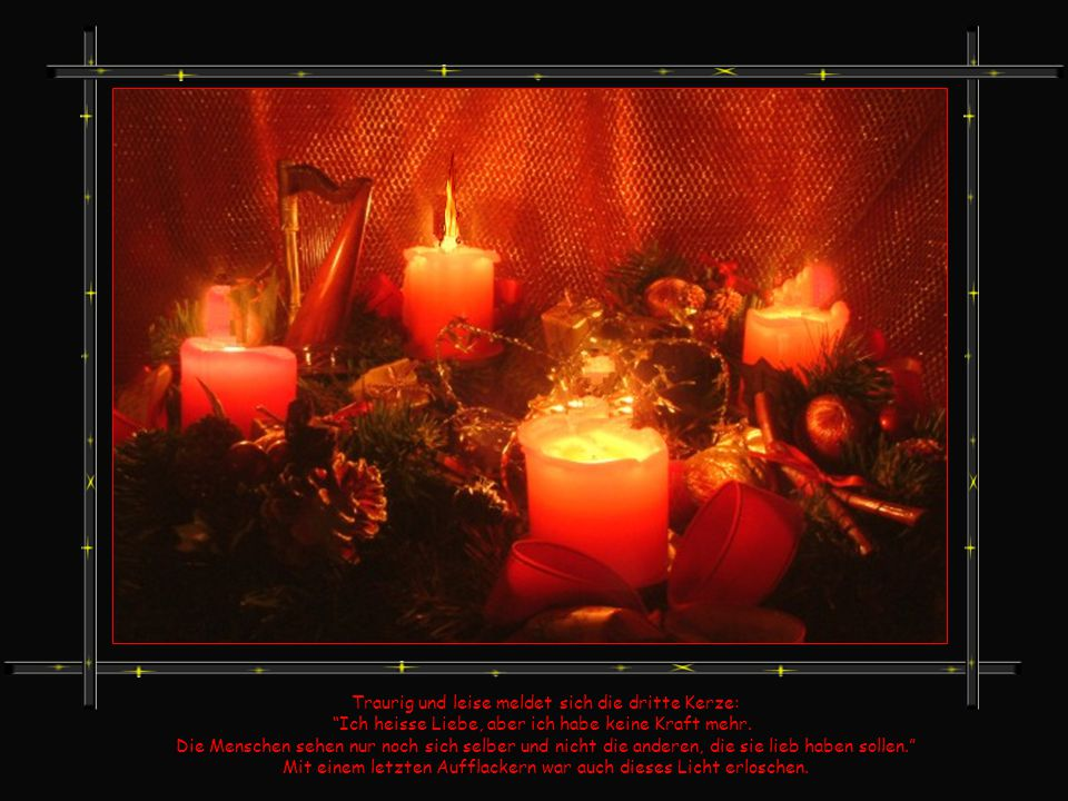 Traurig und leise meldet sich die dritte Kerze: