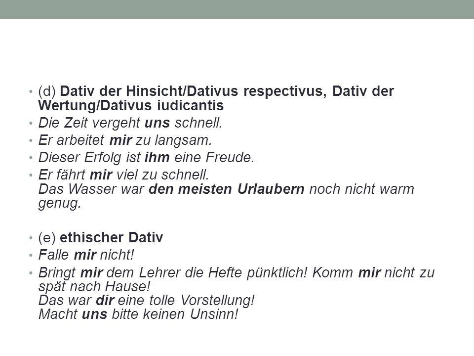 (d) Dativ der Hinsicht/Dativus respectivus, Dativ der Wertung/Dativus iudicantis