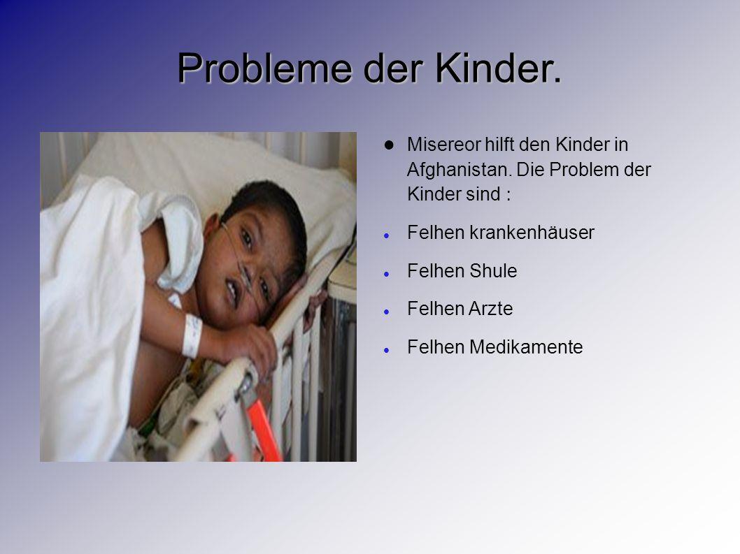 Probleme der Kinder. Misereor hilft den Kinder in Afghanistan. Die Problem der Kinder sind : Felhen krankenhäuser.