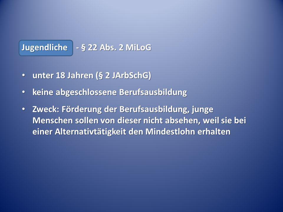 Jugendliche - § 22 Abs. 2 MiLoG unter 18 Jahren (§ 2 JArbSchG)