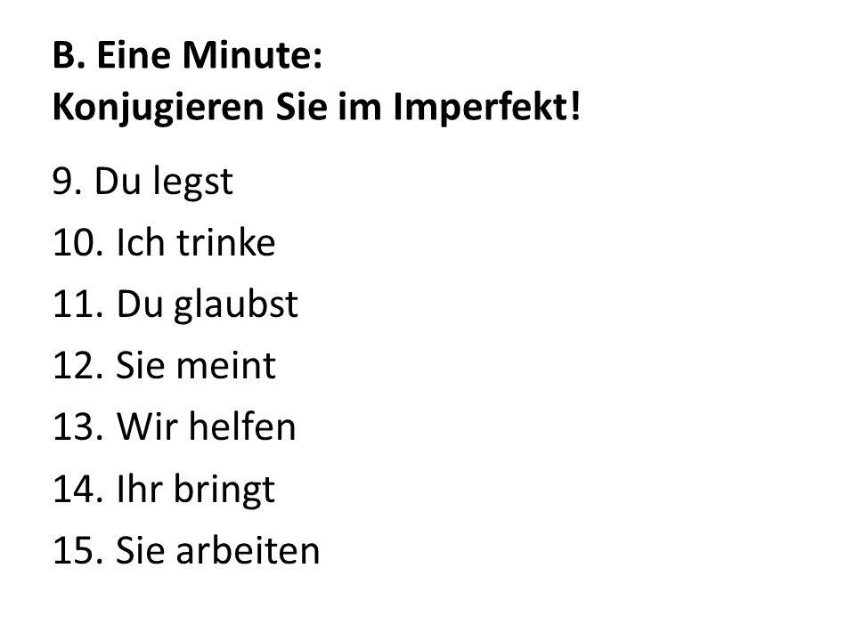 B. Eine Minute: Konjugieren Sie im Imperfekt!