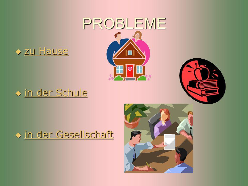 PROBLEME zu Hause in der Schule in der Gesellschaft