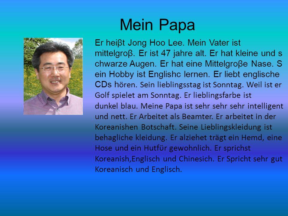 Mein Papa Er heiβt Jong Hoo Lee. Mein Vater ist