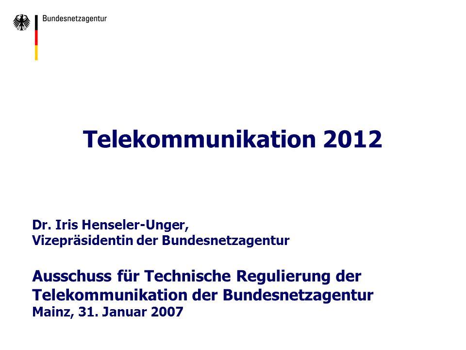 Telekommunikation 2012 Dr. Iris Henseler-Unger, Vizepräsidentin der Bundesnetzagentur.