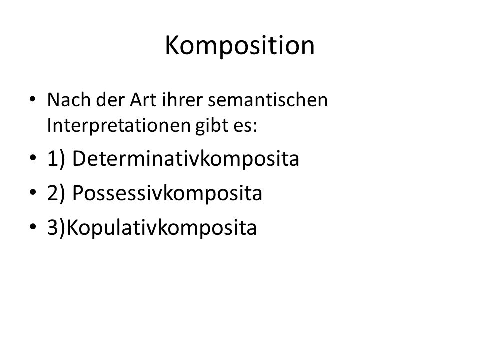 Komposition 1) Determinativkomposita 2) Possessivkomposita