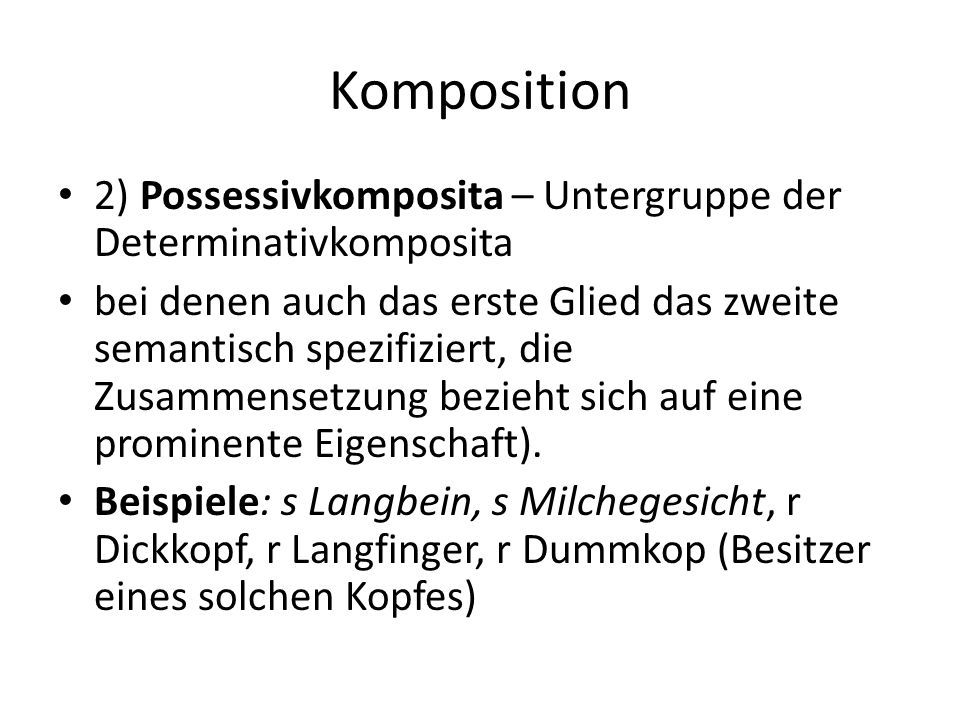 Komposition 2) Possessivkomposita – Untergruppe der Determinativkomposita.