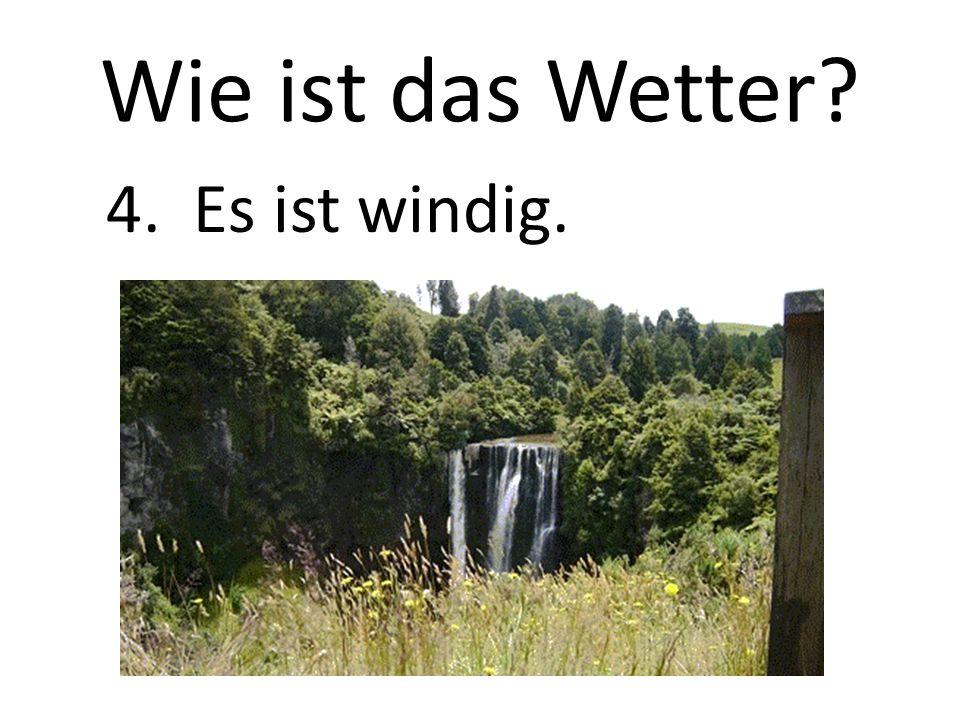 Wie ist das Wetter 4. Es ist windig.