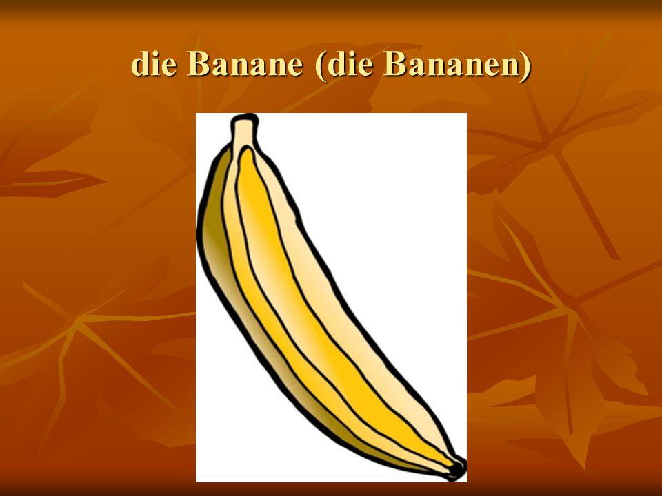 die Banane (die Bananen)