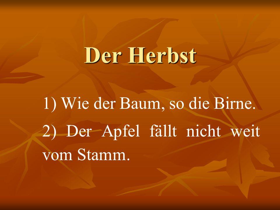 Der Herbst 1) Wie der Baum, so die Birne.
