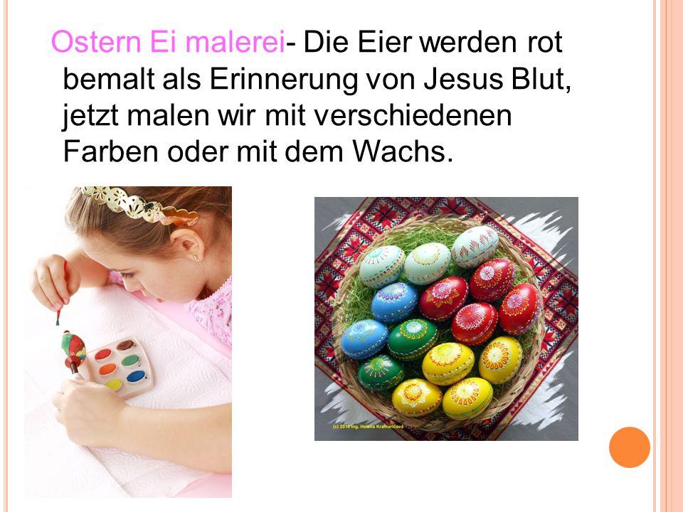 Ostern Ei malerei- Die Eier werden rot bemalt als Erinnerung von Jesus Blut, jetzt malen wir mit verschiedenen Farben oder mit dem Wachs.