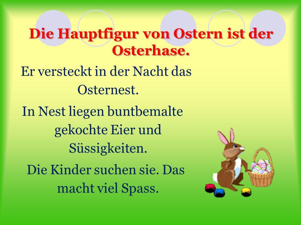 Die Hauptfigur von Ostern ist der Osterhase.