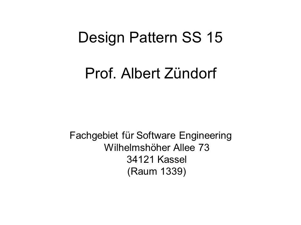 Design Pattern SS 15 Prof. Albert Zündorf
