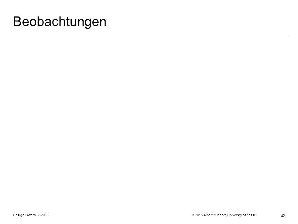 Beobachtungen Design Pattern SS2015 © 2015 Albert Zündorf, University of Kassel